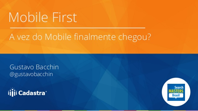 mobile-first-a-era-do-mobile-chegou-search-masters-brasil-2014-1-638